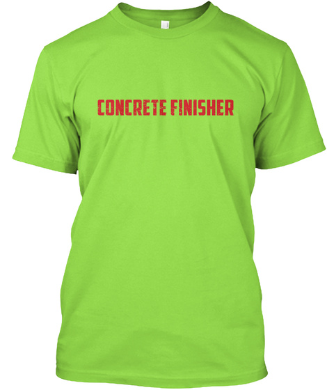 Awesome Concrete Finisher Shirt Lime T-Shirt Front