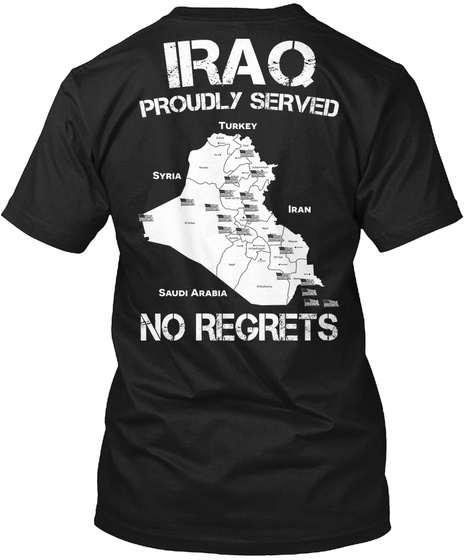 Irao Proudly Served Turkey Syria Iran Saudi Arabia No Regrets Black T-Shirt Back