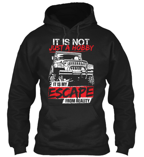 It Is Not Just A Hobby It Is My Escape From Reality  Black Sweatshirt Front