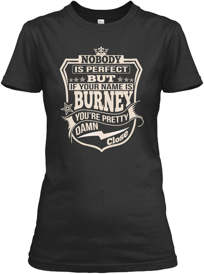 Nobody Is Perfect But If Your Name Is Burney You're Pretty Damn Close Black T-Shirt Front