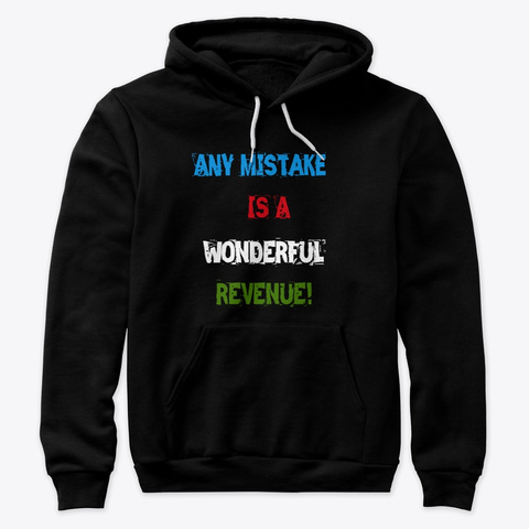 Any Mistake Is A Wonderful Revenue! Black T-Shirt Front