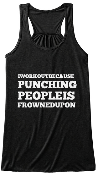 Iworkoutbecause Punching Peopleis Frowned Upon Black T-Shirt Front
