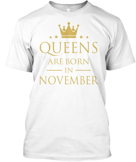 Queens Are Born In November White T-Shirt Front