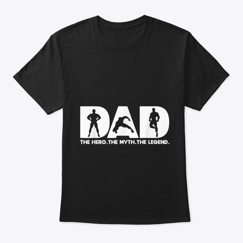Dad The Hero The Myth The Legend Black T-Shirt Front