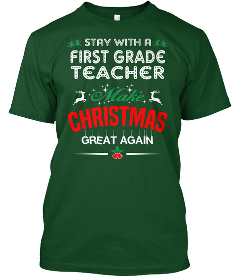 Stay With A First Grade Teacher Make Christmas Great Again Deep Forest T-Shirt Front