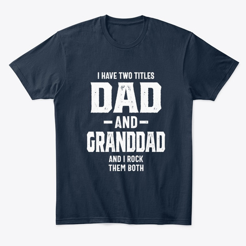 I Have Two Titles Dad & Granddad New Navy T-Shirt Front