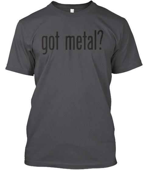 Got Metal? Charcoal T-Shirt Front