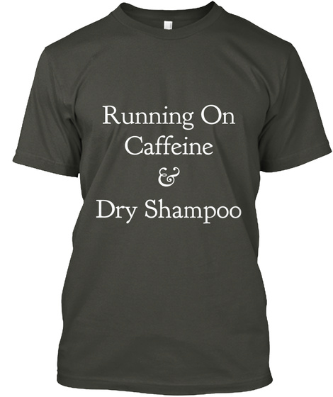 Running On Caffeine & Dry Shampoo Smoke Gray T-Shirt Front
