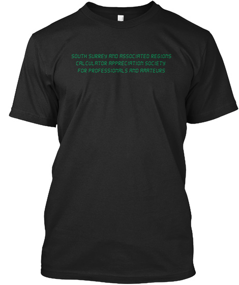 South Surrey And Associated Regions Calculator Appreciation Society For Professionals And Amateurs Black T-Shirt Front