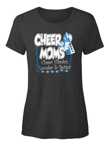 Cheer Moms Go Team Cheer Harder Louder And Better Black T-Shirt Front