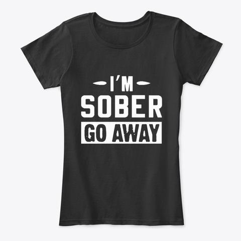 I'm Sober! Go Away Black T-Shirt Front