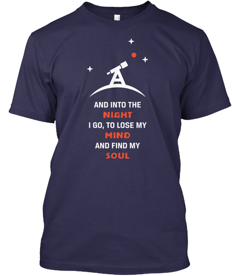 And Into The Night I Go,To Lose My Mind And Find My Soul Navy T-Shirt Front
