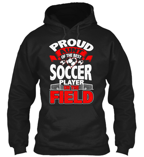 91d119cee6f Proud Aunt Of The Best Soccer Player On The Field Black Sweatshirt Front