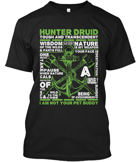 Hunter Druid Tough And Transcendent Wisdom Of The Wilds & Pants Full One Must Take Pause When Nature Cals Protection... Black T-Shirt Front