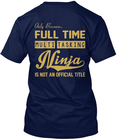 Single Mom Only Because Full Time Multi Tasking Ninja Is Not An Official Title Navy T-Shirt Back