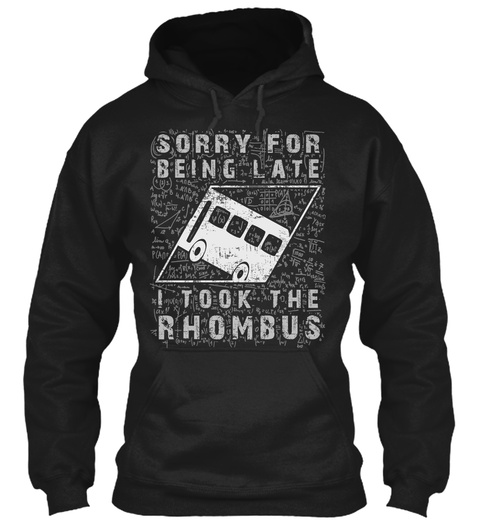 Sorry For Being Late I Took The Rhombus Black T-Shirt Front
