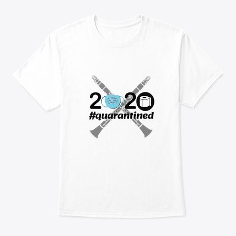 2020 #Quarantined   Clarinet White T-Shirt Front