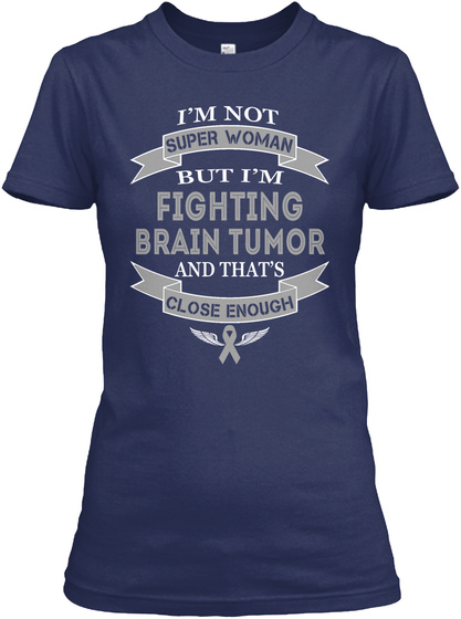 I'm Not Super Women But I'm Fighting Brain Tumor And That's Close Enough Navy T-Shirt Front