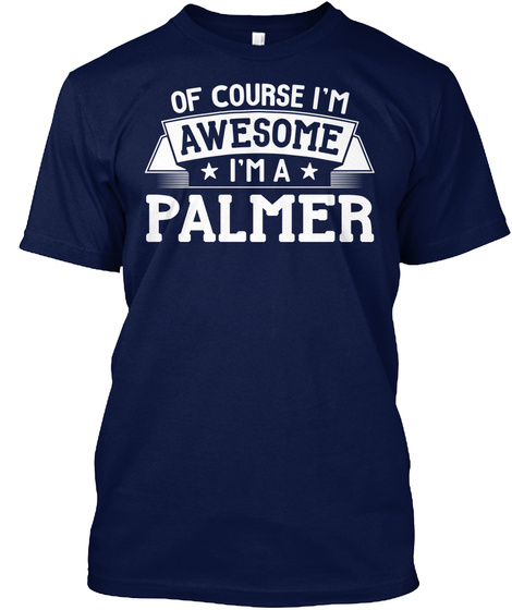 Of Course I'm Awesome I'm A Palmer Navy T-Shirt Front