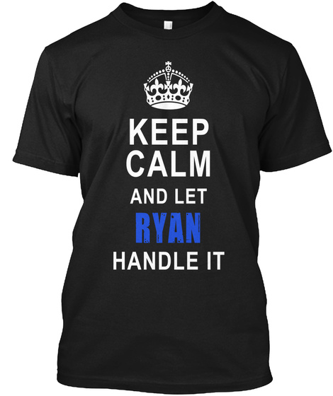Keep Calm And Let Ryan Handle It Black T-Shirt Front