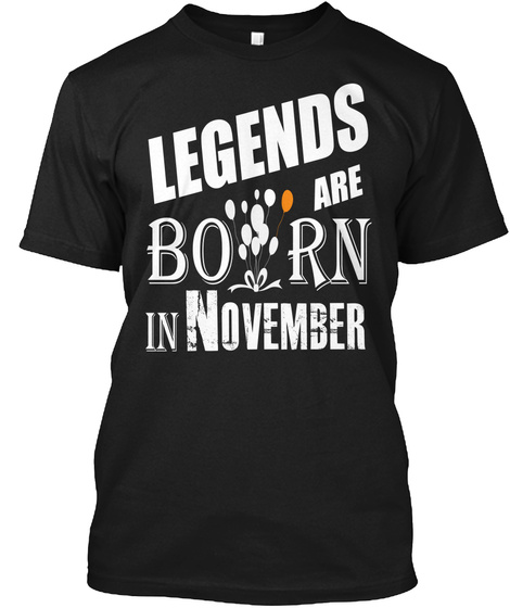 Legends Born Are In November Black T-Shirt Front