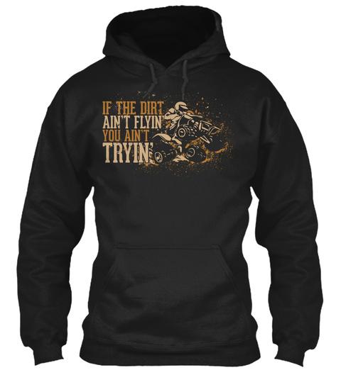 If The Dirt Ain't Flyin You Ain't Tryin' Black T-Shirt Front