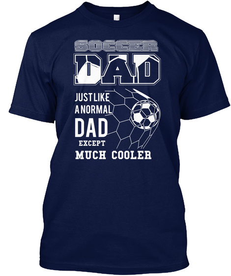 Soccer Dad Just Like A Normal Dad Except Much Cooler Navy T-Shirt Front