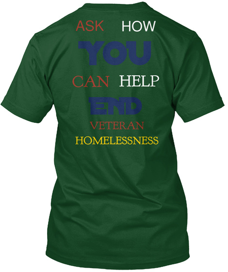 Ask How You Can Help End Veteran Homelessness Deep Forest T-Shirt Back
