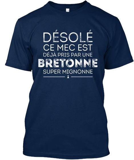 Desole Ce Mec Est Deja Pris Par Une Bretonne Super Mignonne Navy T-Shirt Front