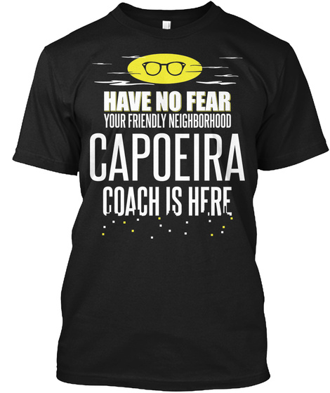 Gift For Capoeira Coach Is Here Black T-Shirt Front