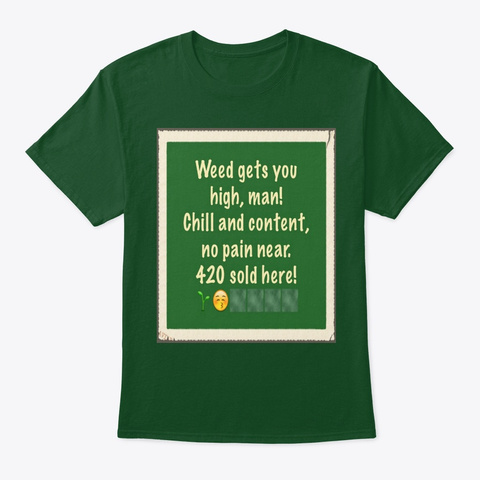 Weed Gets You High, Man! Deep Forest T-Shirt Front