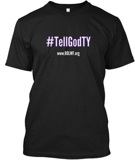 #Tellgodty Www.Rolwf.Org Black T-Shirt Front