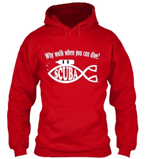 Why Walk When You Can Dive Scuba Red T-Shirt Front