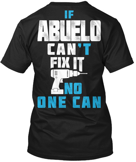 If Abuelo Can't Fix It No One Can Black T-Shirt Back