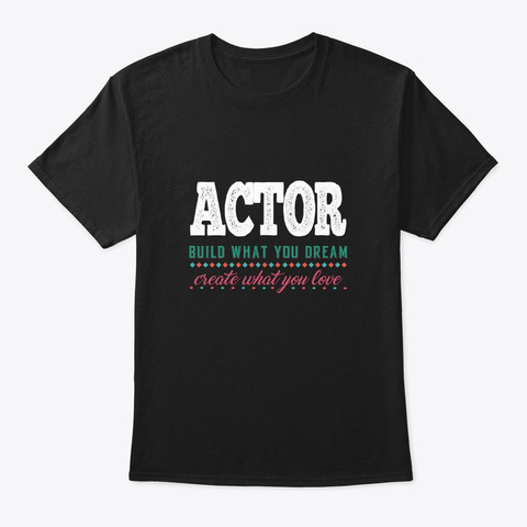 [Theatre] Actor   Build What You Dream Black T-Shirt Front