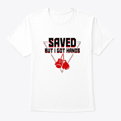 Saved But Got Hands Boxing Martial Arts White T-Shirt Front