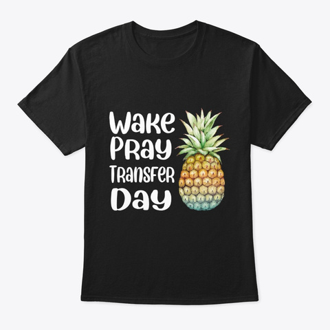 Pineapple Wake Pray Transfer Day Black T-Shirt Front