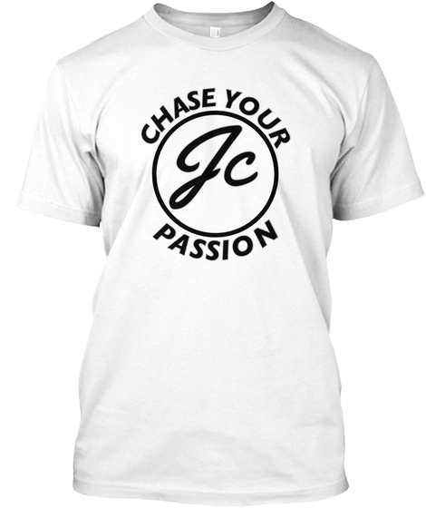 Chase Your Passion Jc White T-Shirt Front