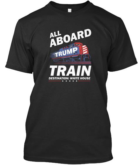 All Aboard Trump Train Destination White House Black T-Shirt Front