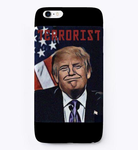 President Terrorist I Phone Case Black T-Shirt Front