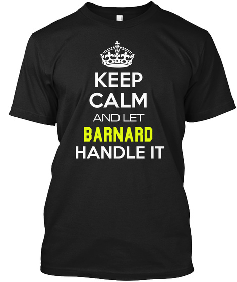 Keep Calm And Let Barnard Handle It Black T-Shirt Front