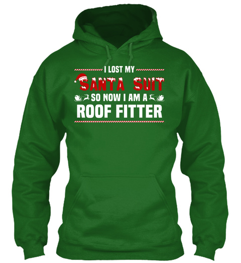 I Lost My Santa Suit So Now I Am A Roof Fitter Irish Green T-Shirt Front