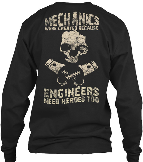 Mechanics Were Created Because Engineers Need Heroes Too Black T-Shirt Back