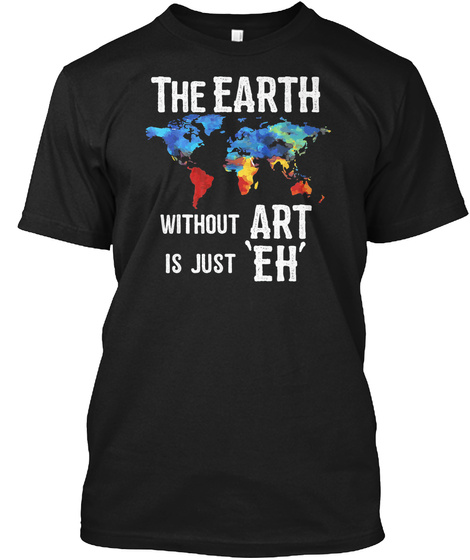 Art T Shirt   The Earth Without Art Is J Black T-Shirt Front
