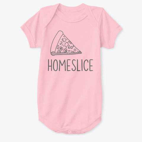 Homeslice Baby Onesie Or Shirt Pink T-Shirt Front