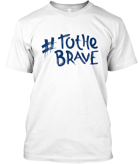 The Bravest Team White T-Shirt Front