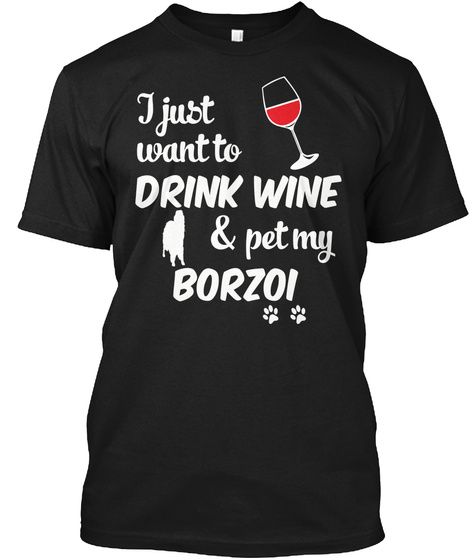 I Just Want To Drink Wine And Pet My Borzoi Black T-Shirt Front