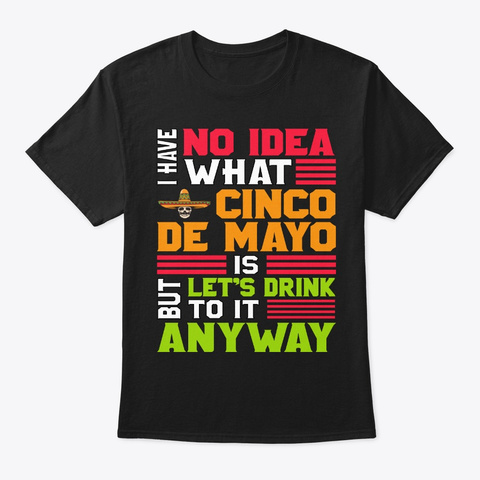 Have No Idea But Let's Drink Funny Gift Black T-Shirt Front