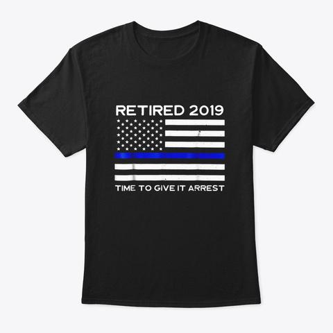 Retired Police Officer 2019 Tshirt Black T-Shirt Front