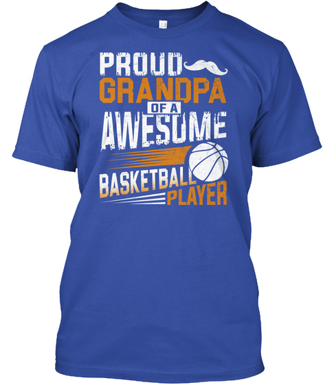 Proud Grandpa Of A Awesome Basketball Player True Royal T-Shirt Front